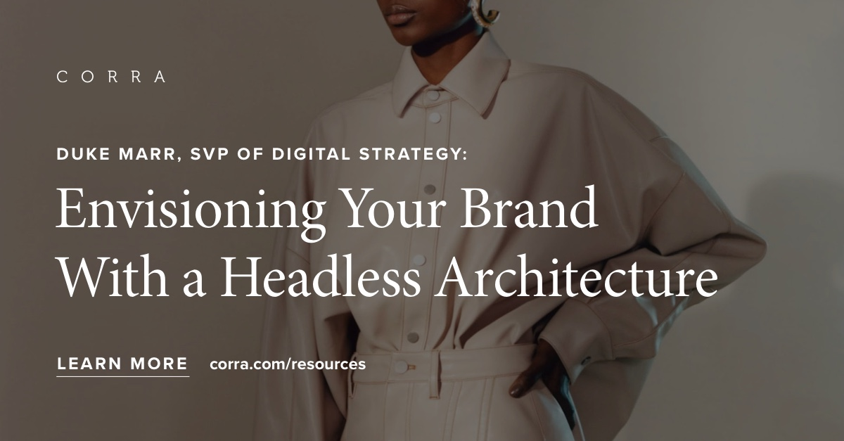 'Envisioning your brand with a headless architecture' blog post by Duke Marr, SVP of Digital Strategy at Corra