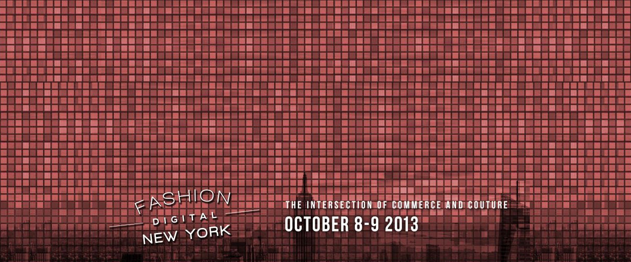 Fashion Digital New York 2013: The Intersection of Commerce and Couture