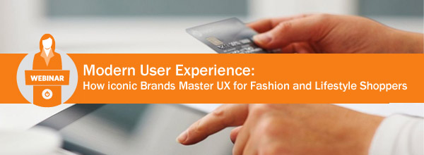 Magento and Corra Webinar: UX for Fashion and Lifestyle Shoppers, April 30